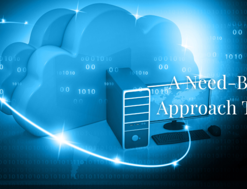 Taking A Need-Based Approach To Your IT Requirements